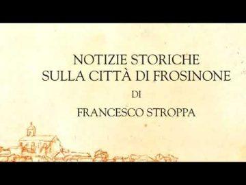Notizie storiche sulla Città di Frosinone: spot per il libro dello storico Francesco Stroppa pubblicato dal Museo Archeologico di Frosinone